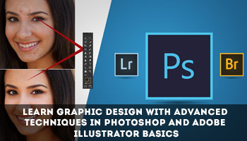 Learn Graphic Design with Advance Techniques in Photoshop and Adobe Illustrator Basics