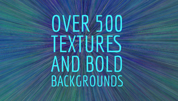 Over 500 Textures and Bold Backgrounds