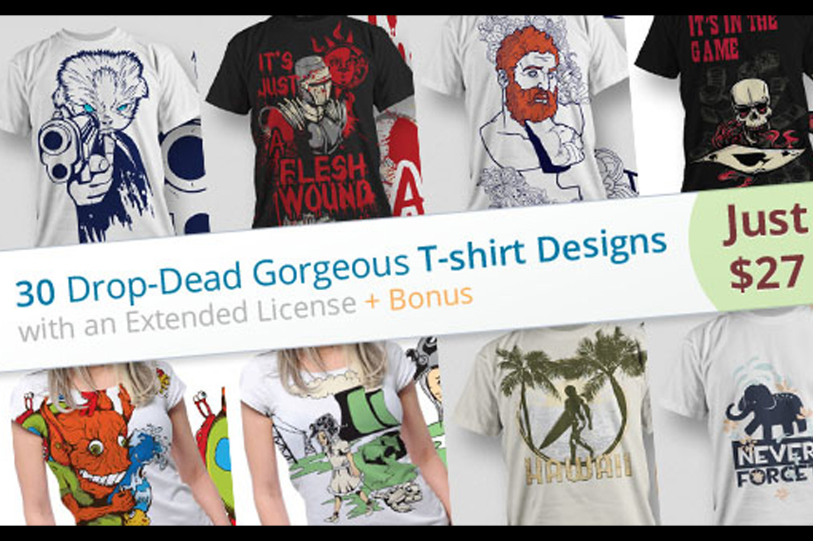 30 Drop-Dead Gorgeous T-shirt Designs with an Extended License Plus Bonus – Just $27