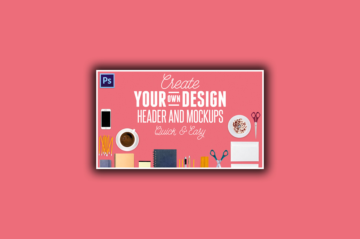 Create Your Own Design Header and Mock-Ups Quick & Easy